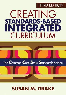 Creating Standards-Based Integrated Curriculum By Drake, Susan M.